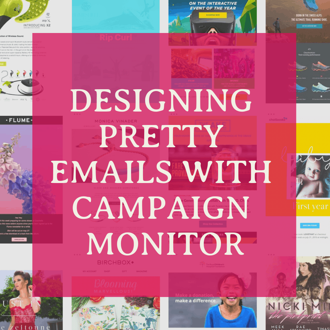 Designing Pretty Emails with Campaign Monitor
