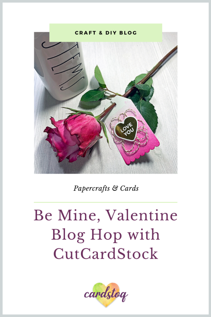 Be Mine, Valentine Blog Hop with CutCardStock